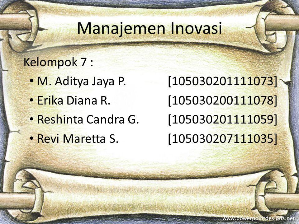 Manajemen Inovasi Kelompok 7 : M. Aditya Jaya P. [105030201111073]